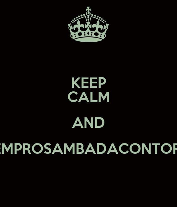 KEEP CALM AND #VEMPROSAMBADACONTORNO