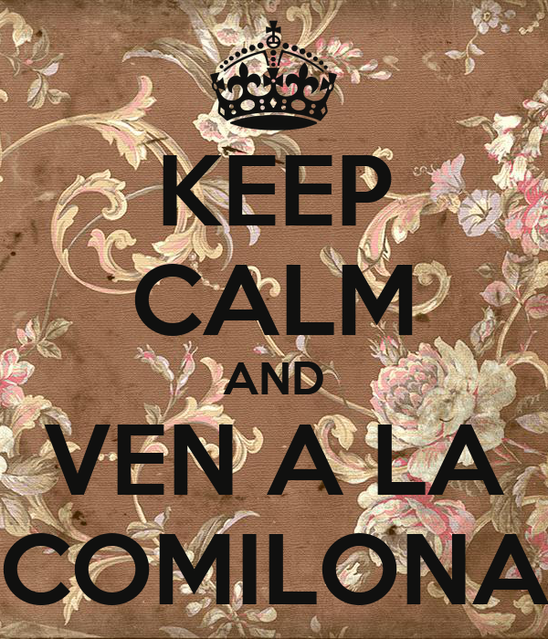 KEEP CALM AND VEN A LA COMILONA