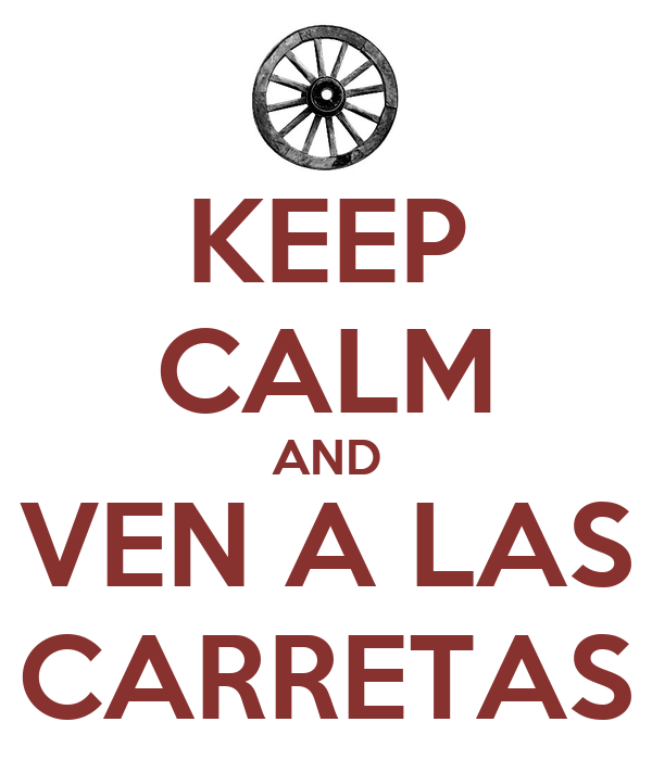 KEEP CALM AND VEN A LAS CARRETAS
