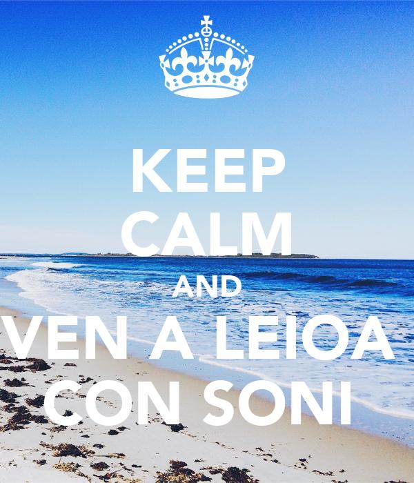 KEEP CALM AND VEN A LEIOA  CON SONI