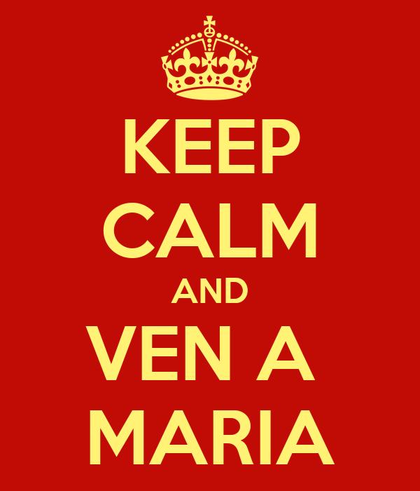 KEEP CALM AND VEN A  MARIA