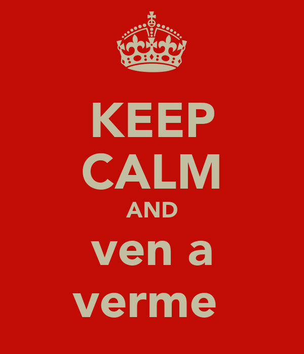 KEEP CALM AND ven a verme