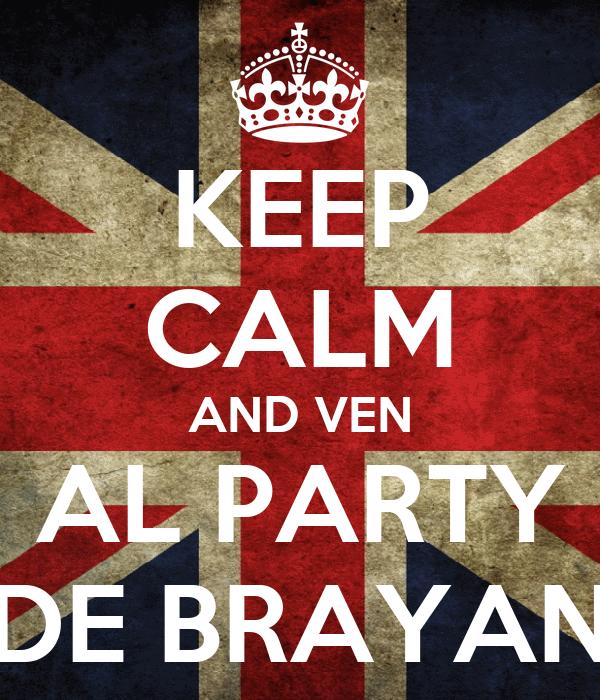 KEEP CALM AND VEN AL PARTY DE BRAYAN