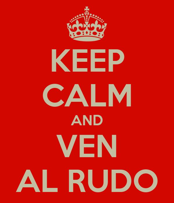 KEEP CALM AND VEN AL RUDO