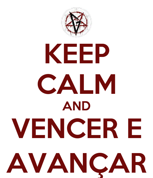 KEEP CALM AND VENCER E AVANÇAR