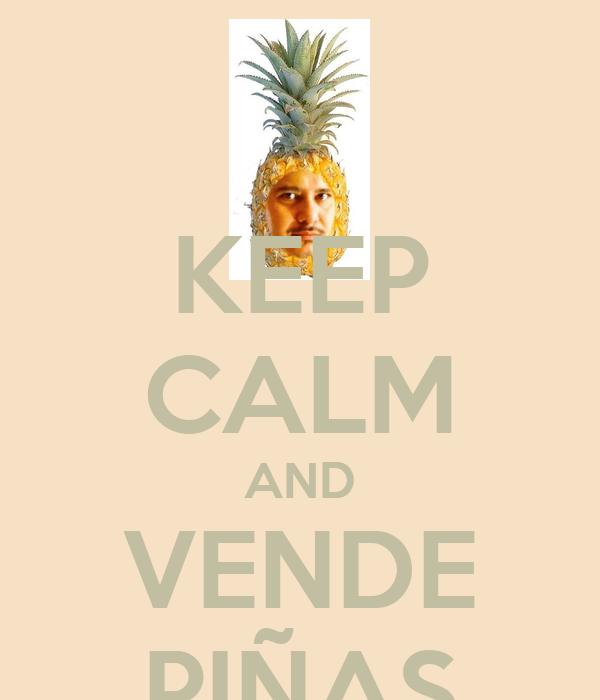 KEEP CALM AND VENDE PIÑAS