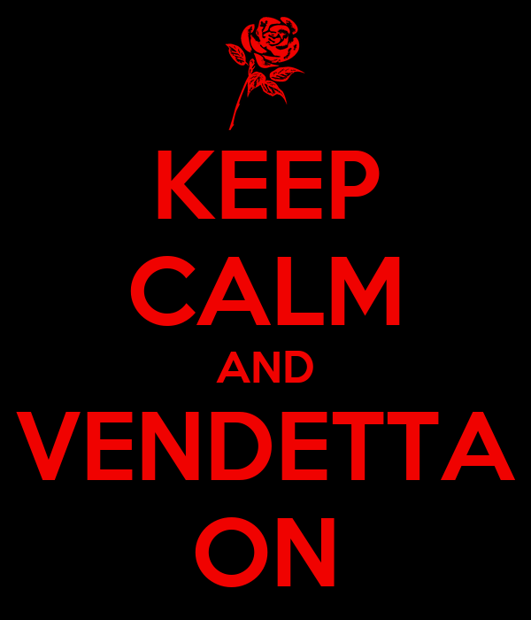 KEEP CALM AND VENDETTA ON