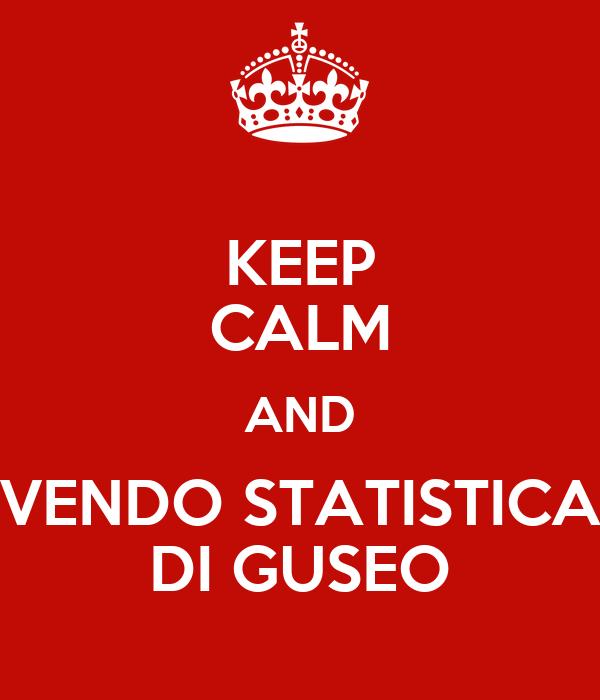KEEP CALM AND VENDO STATISTICA DI GUSEO