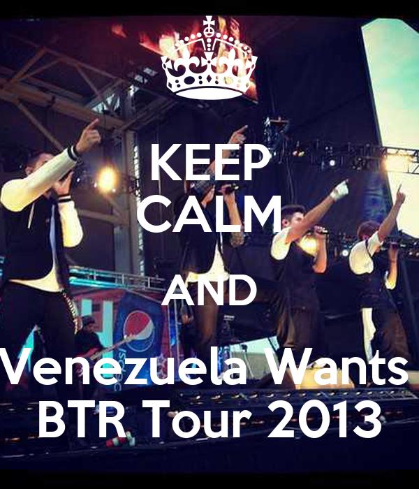 KEEP CALM AND Venezuela Wants  BTR Tour 2013