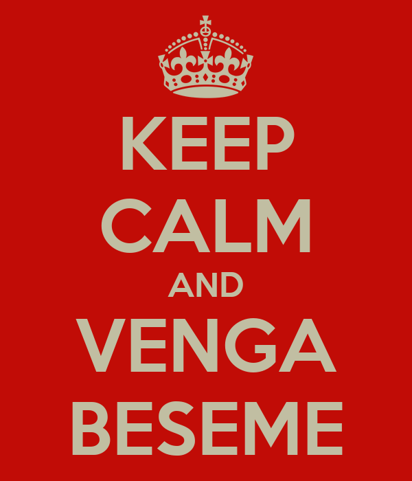 KEEP CALM AND VENGA BESEME