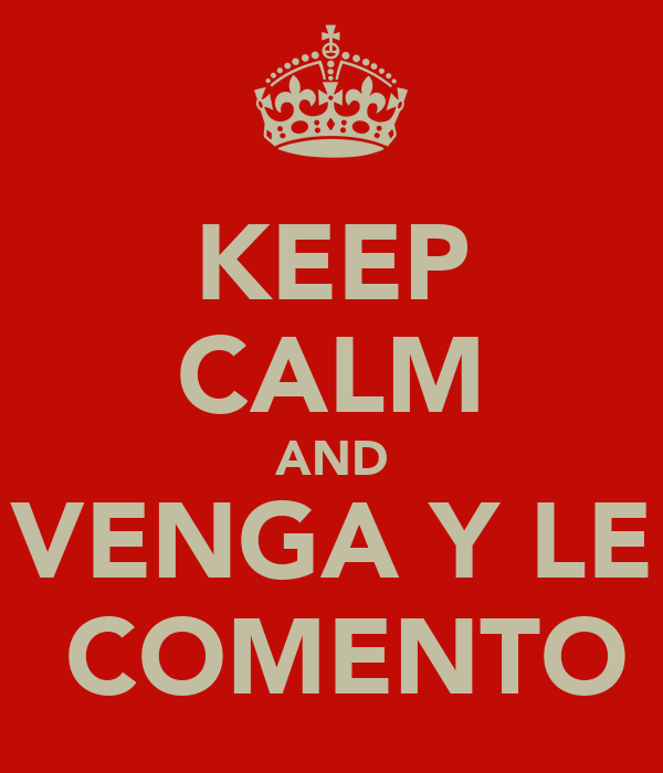 KEEP CALM AND VENGA Y LE  COMENTO