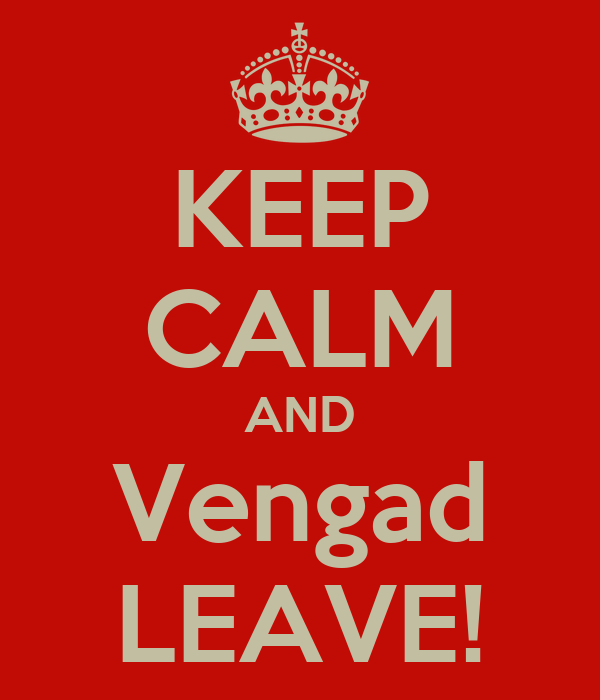 KEEP CALM AND Vengad LEAVE!