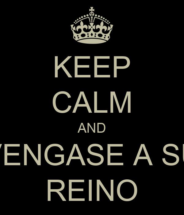 KEEP CALM AND VENGASE A SU REINO