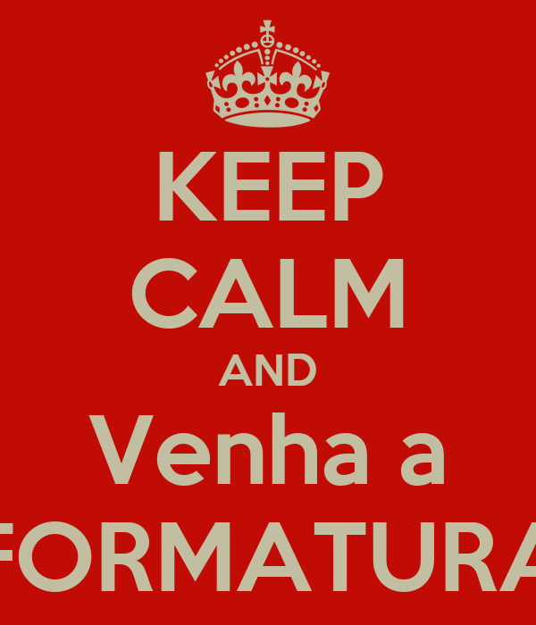 KEEP CALM AND Venha a FORMATURA