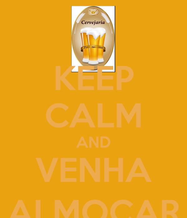 KEEP CALM AND VENHA ALMOÇAR