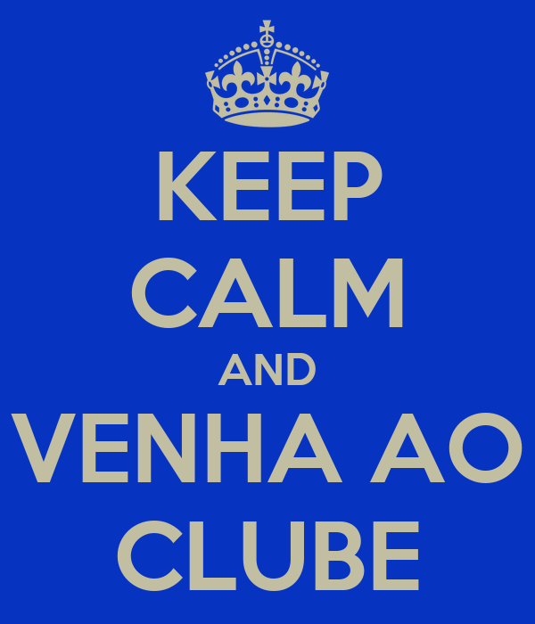 KEEP CALM AND VENHA AO CLUBE