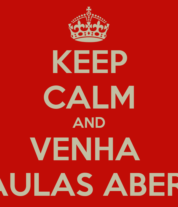 KEEP CALM AND VENHA  AS AULAS ABERTAS