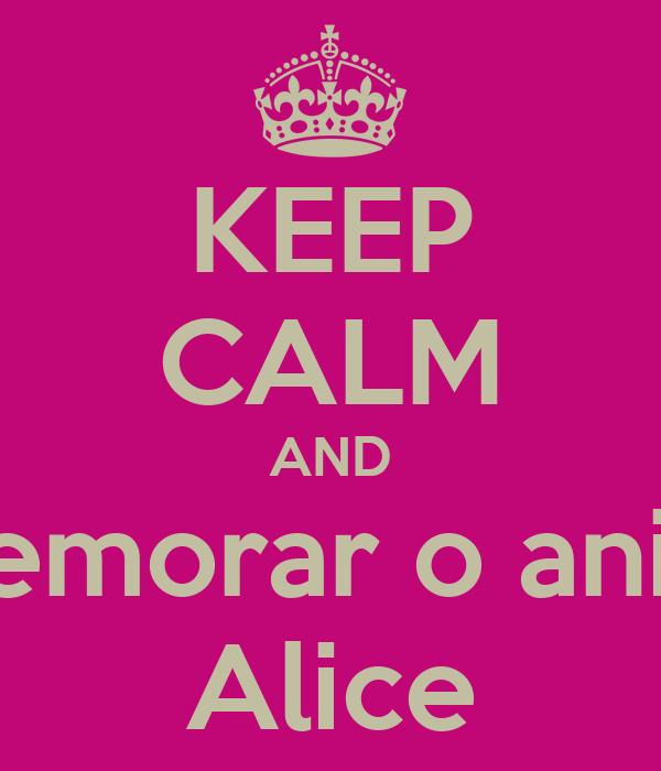 KEEP CALM AND venha comemorar o aniversário da Alice