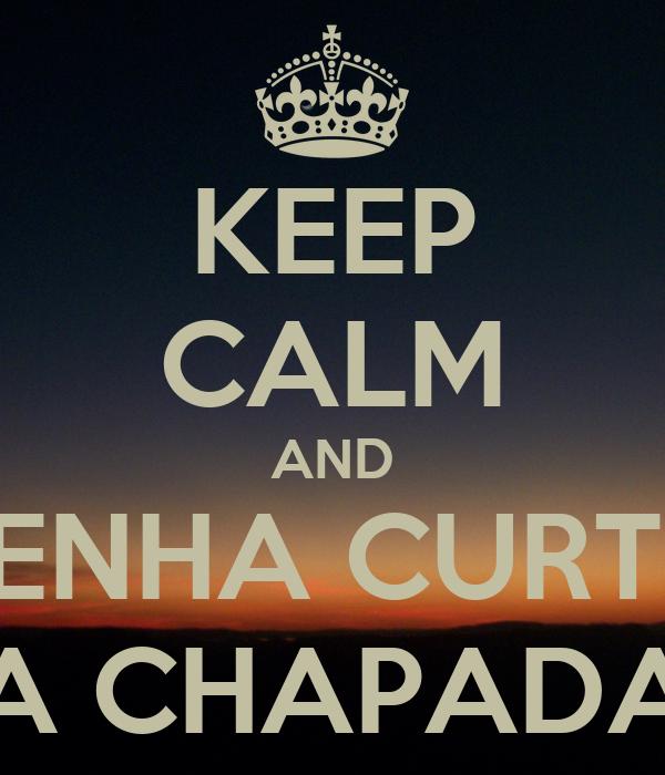 KEEP CALM AND VENHA CURTIR A CHAPADA