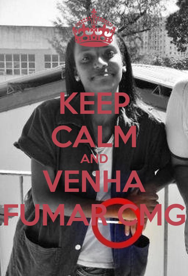 KEEP CALM AND VENHA FUMAR CMG