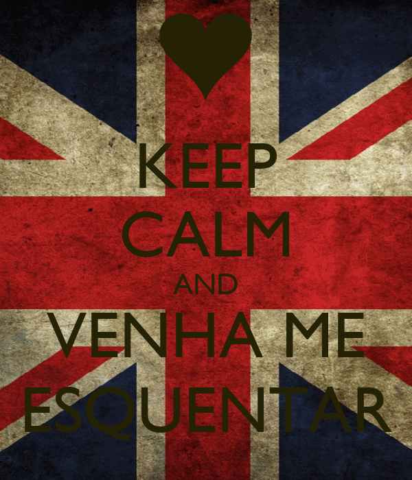 KEEP CALM AND VENHA ME ESQUENTAR