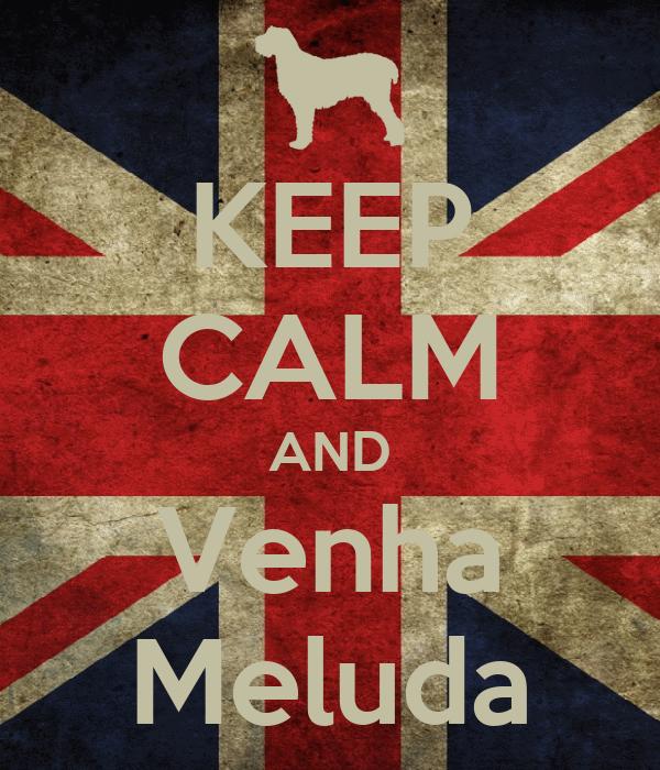 KEEP CALM AND Venha Meluda