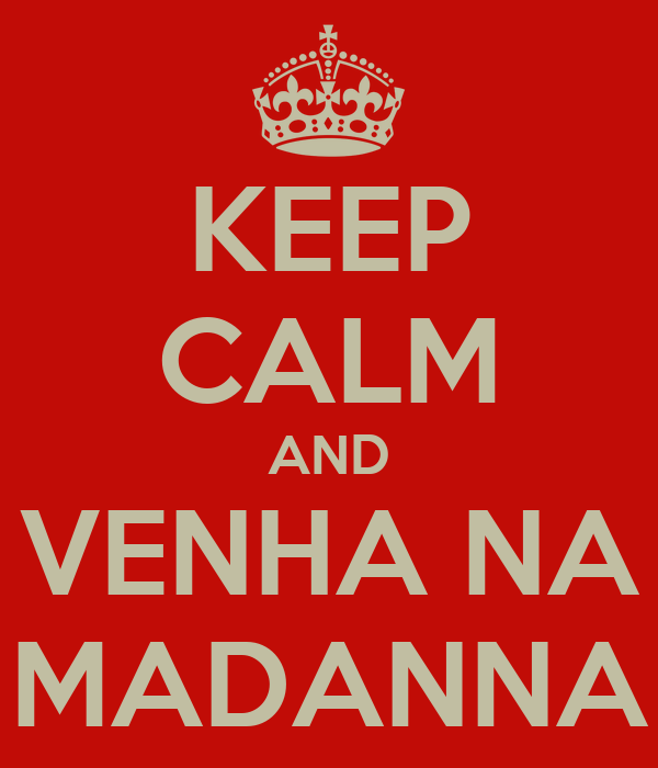 KEEP CALM AND VENHA NA MADANNA