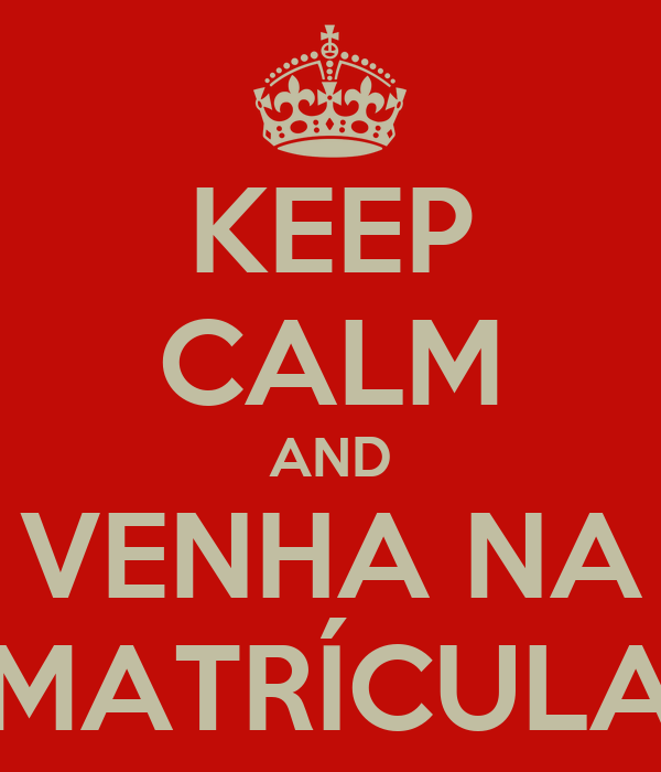 KEEP CALM AND VENHA NA MATRÍCULA