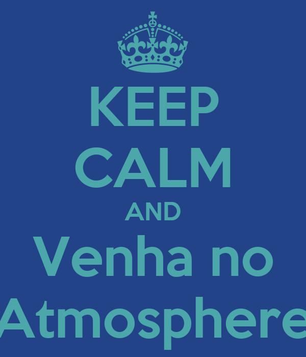 KEEP CALM AND Venha no Atmosphere