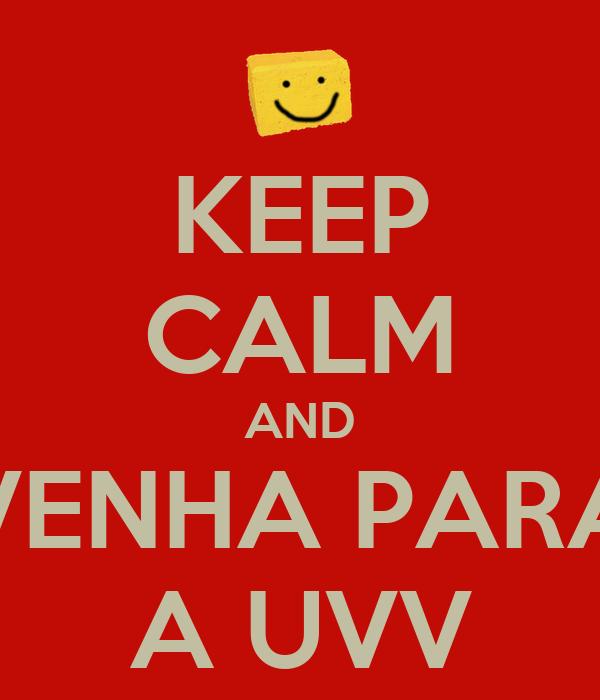 KEEP CALM AND VENHA PARA A UVV