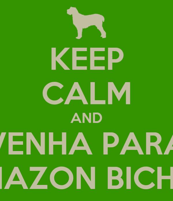KEEP CALM AND VENHA PARA AMAZON BICHOS
