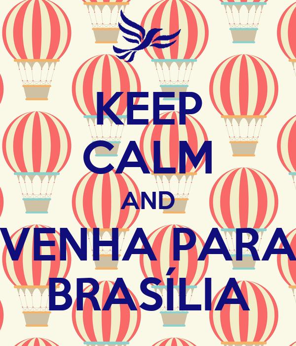 KEEP CALM AND VENHA PARA BRASÍLIA