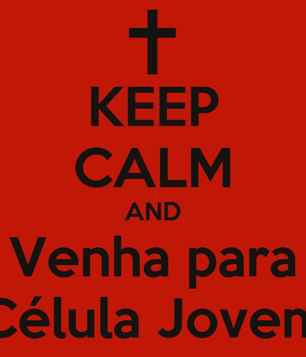 KEEP CALM AND Venha para Célula Jovem