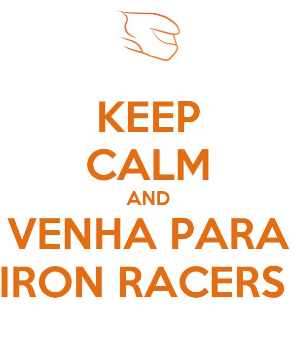 KEEP CALM AND VENHA PARA IRON RACERS