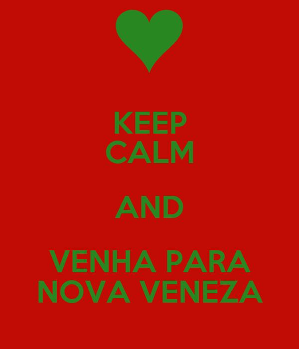KEEP CALM AND VENHA PARA NOVA VENEZA