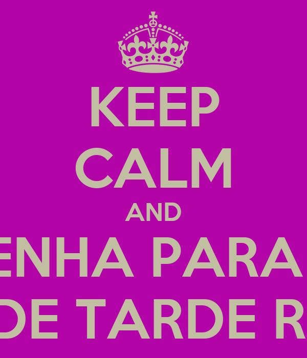 KEEP CALM AND VENHA PARA O FIM DE TARDE ROSA