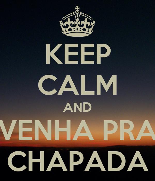KEEP CALM AND VENHA PRA CHAPADA