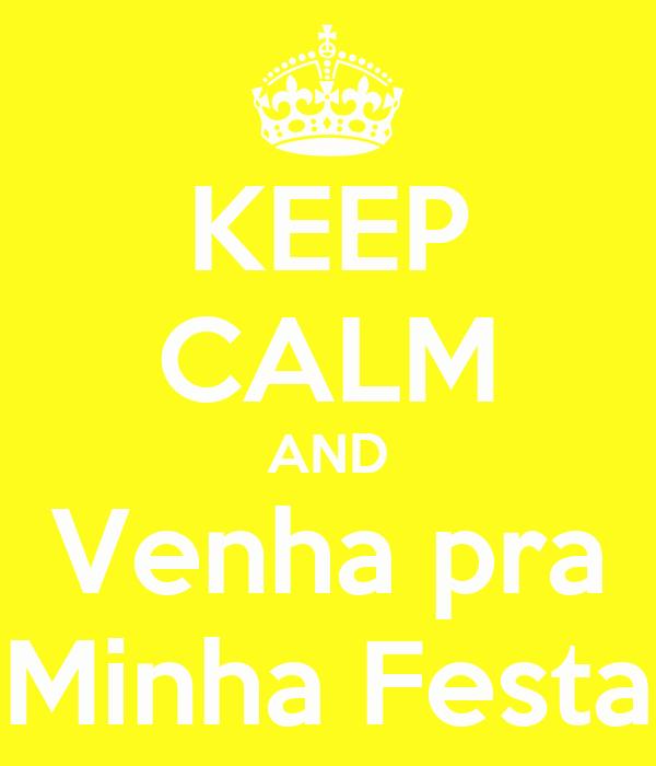 KEEP CALM AND Venha pra Minha Festa