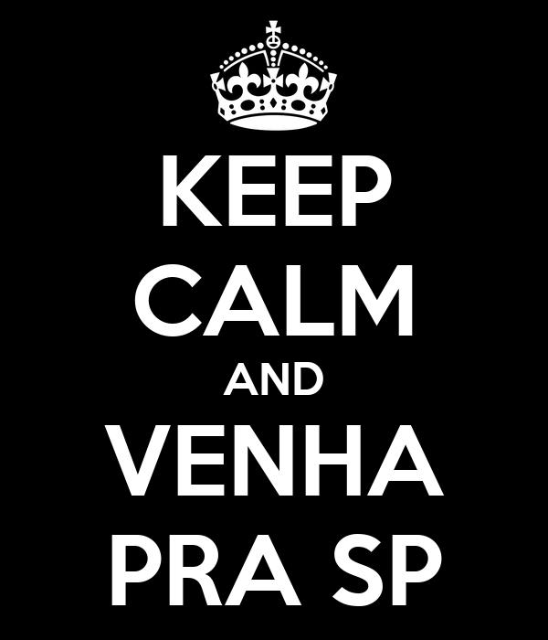 KEEP CALM AND VENHA PRA SP