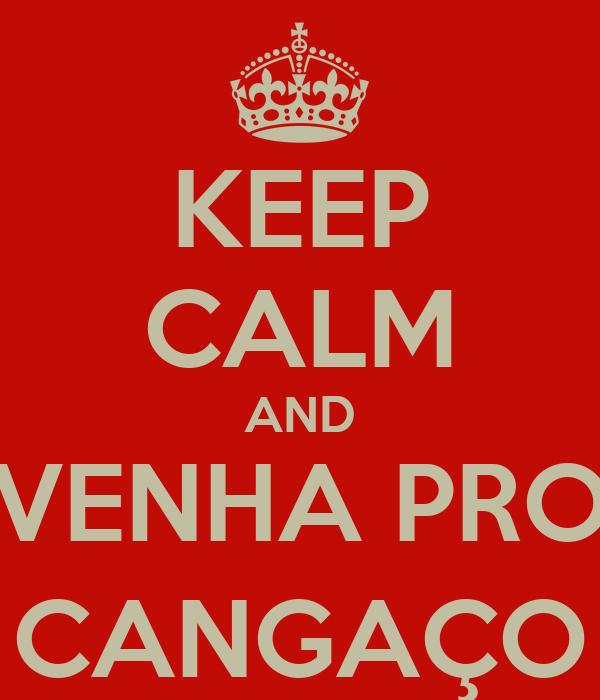 KEEP CALM AND VENHA PRO CANGAÇO