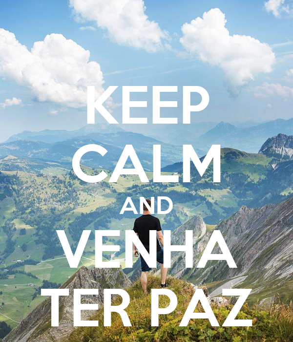 KEEP CALM AND VENHA TER PAZ