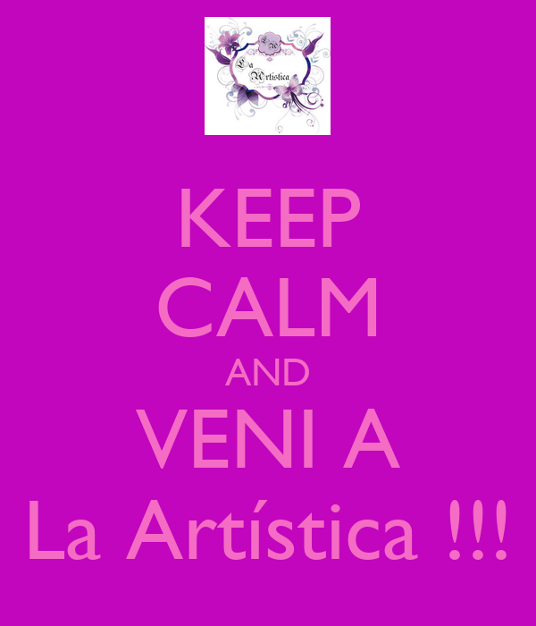 KEEP CALM AND VENI A La Artística !!!