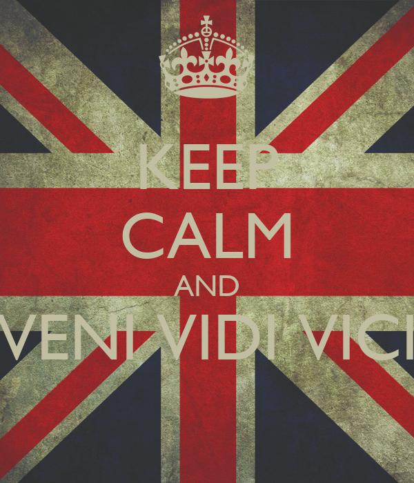 KEEP CALM AND VENI VIDI VICI