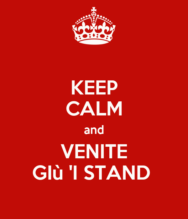 KEEP CALM and VENITE GIù 'I STAND