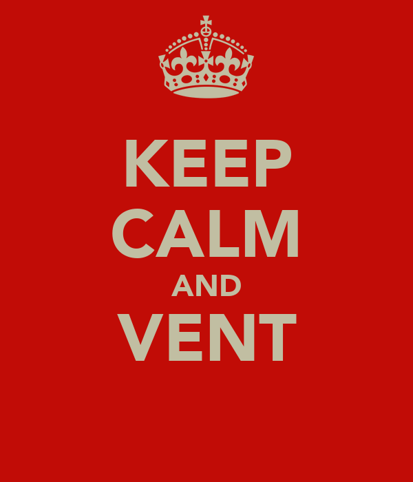 KEEP CALM AND VENT