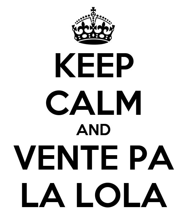 KEEP CALM AND VENTE PA LA LOLA