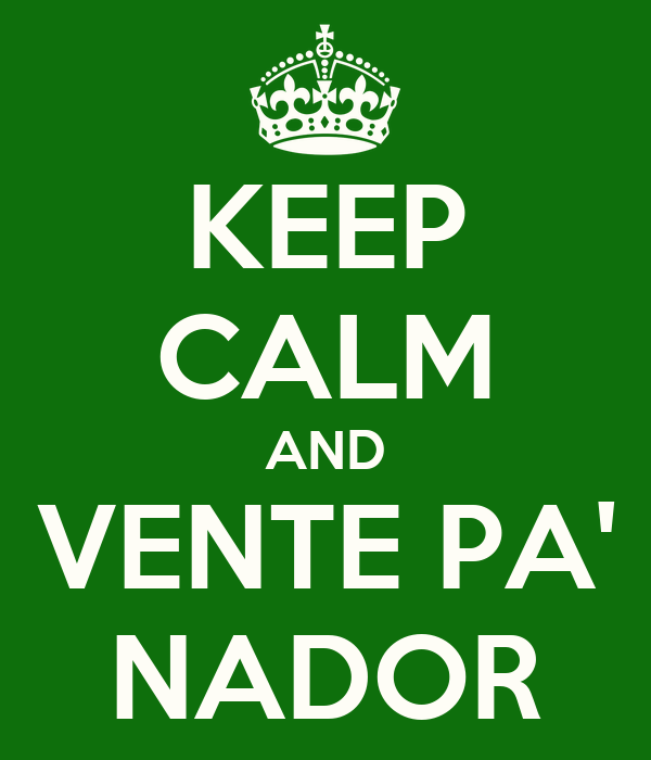 KEEP CALM AND VENTE PA' NADOR