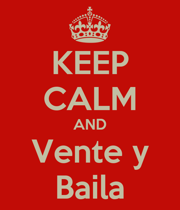 KEEP CALM AND Vente y Baila