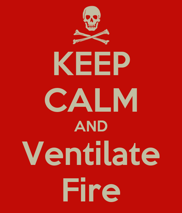 KEEP CALM AND Ventilate Fire