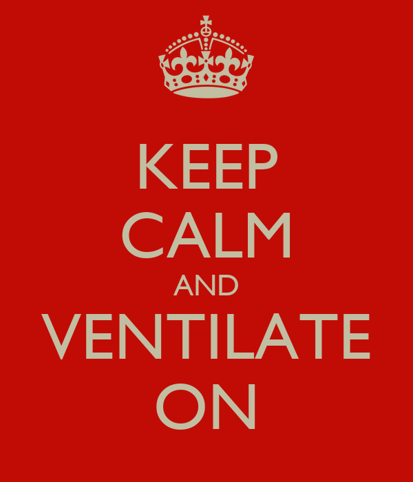 KEEP CALM AND VENTILATE ON